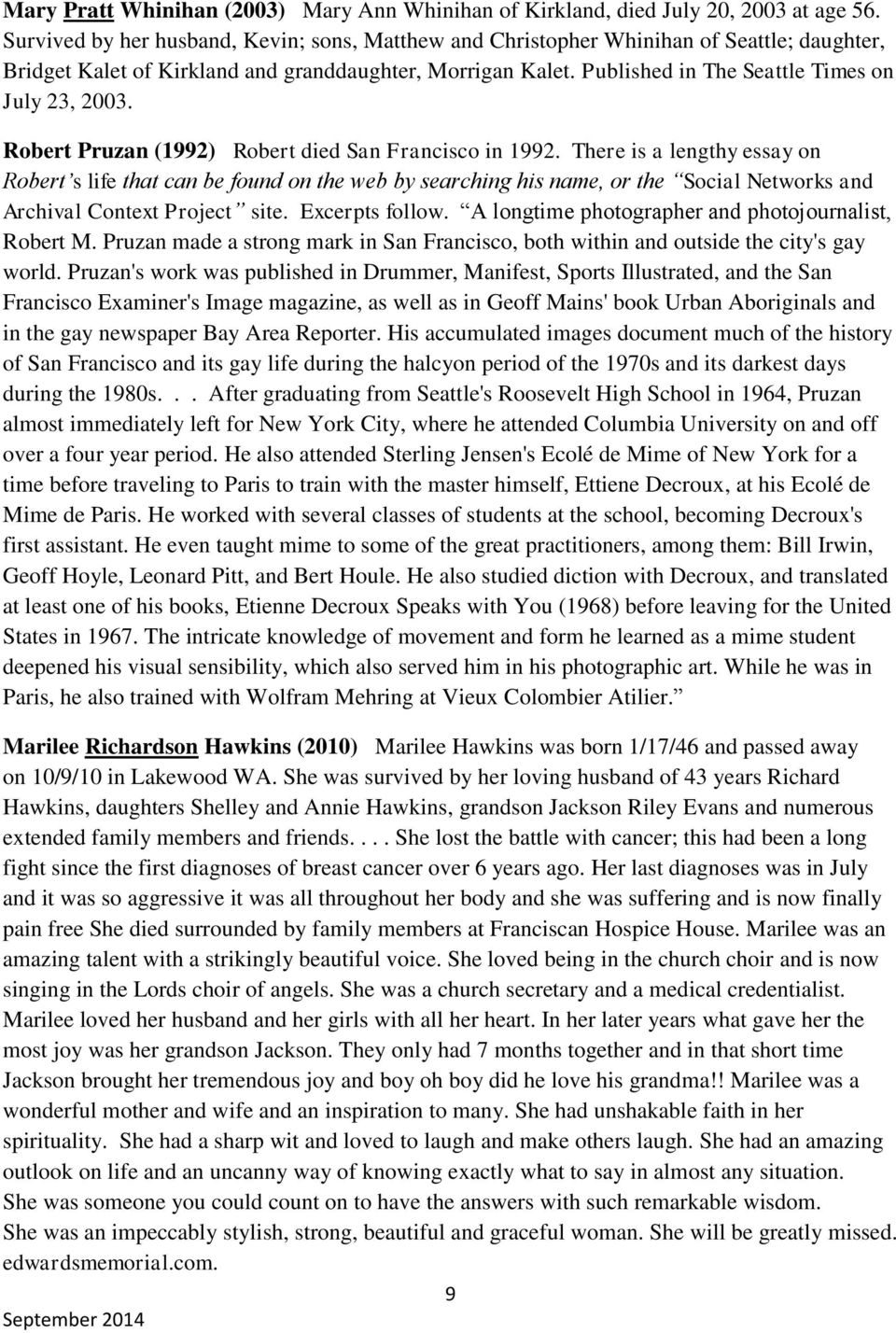 Published in The Seattle Times on July 23, 2003. Robert Pruzan (1992) Robert died San Francisco in 1992.