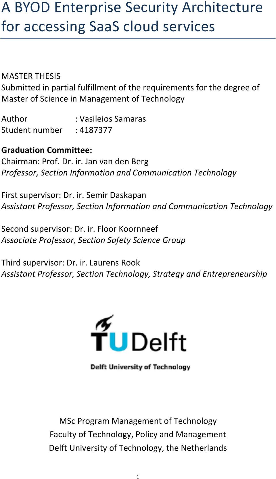 Jan van den Berg Professor, Section Information and Communication Technology First supervisor: Dr. ir.