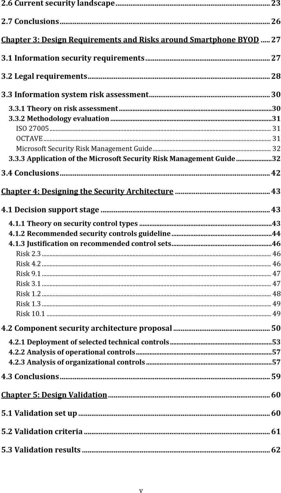 3.3 Application of the Microsoft Security Risk Management Guide...32 3.4 Conclusions... 42 Chapter 4: Designing the Security Architecture... 43 4.1 Decision support stage... 43 4.1.1 Theory on security control types.