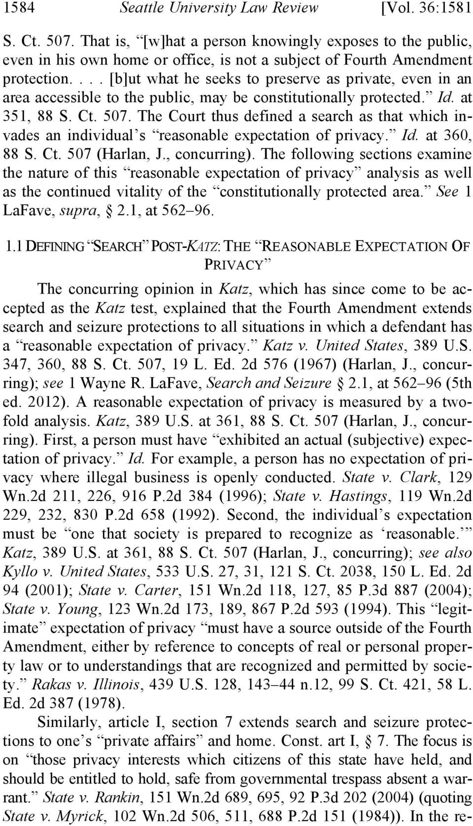 The Court thus defined a search as that which invades an individual s reasonable expectation of privacy. Id. at 360, 88 S. Ct. 507 (Harlan, J., concurring).