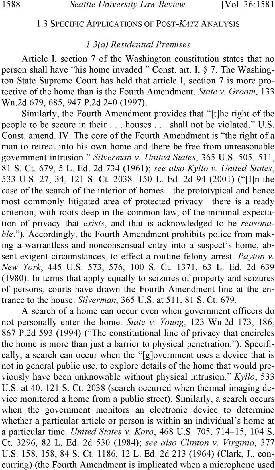 The Washington State Supreme Court has held that article I, section 7 is more protective of the home than is the Fourth Amendment. State v. Groom, 133 Wn.2d 679, 685, 947 P.2d 240 (1997).