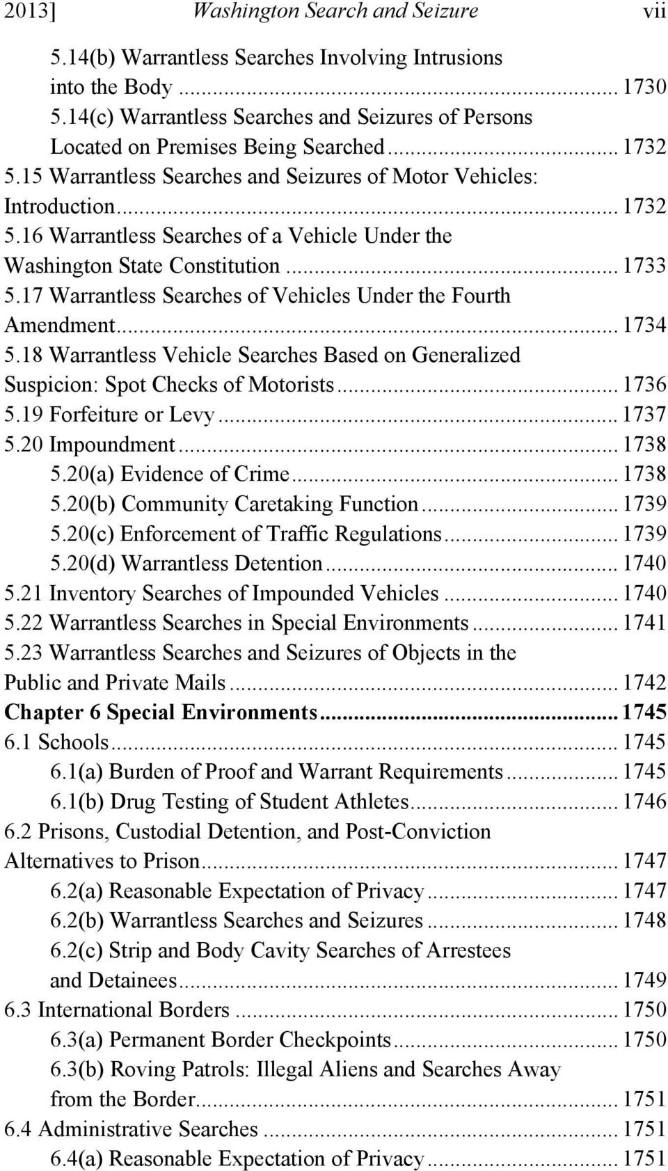 17 Warrantless Searches of Vehicles Under the Fourth Amendment... 1734 5.18 Warrantless Vehicle Searches Based on Generalized Suspicion: Spot Checks of Motorists... 1736 5.19 Forfeiture or Levy.
