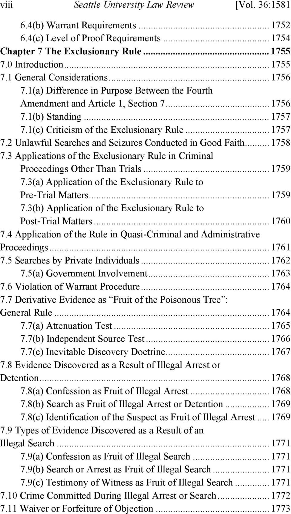 .. 1758 7.3 Applications of the Exclusionary Rule in Criminal Proceedings Other Than Trials... 1759 7.3(a) Application of the Exclusionary Rule to Pre-Trial Matters... 1759 7.3(b) Application of the Exclusionary Rule to Post-Trial Matters.
