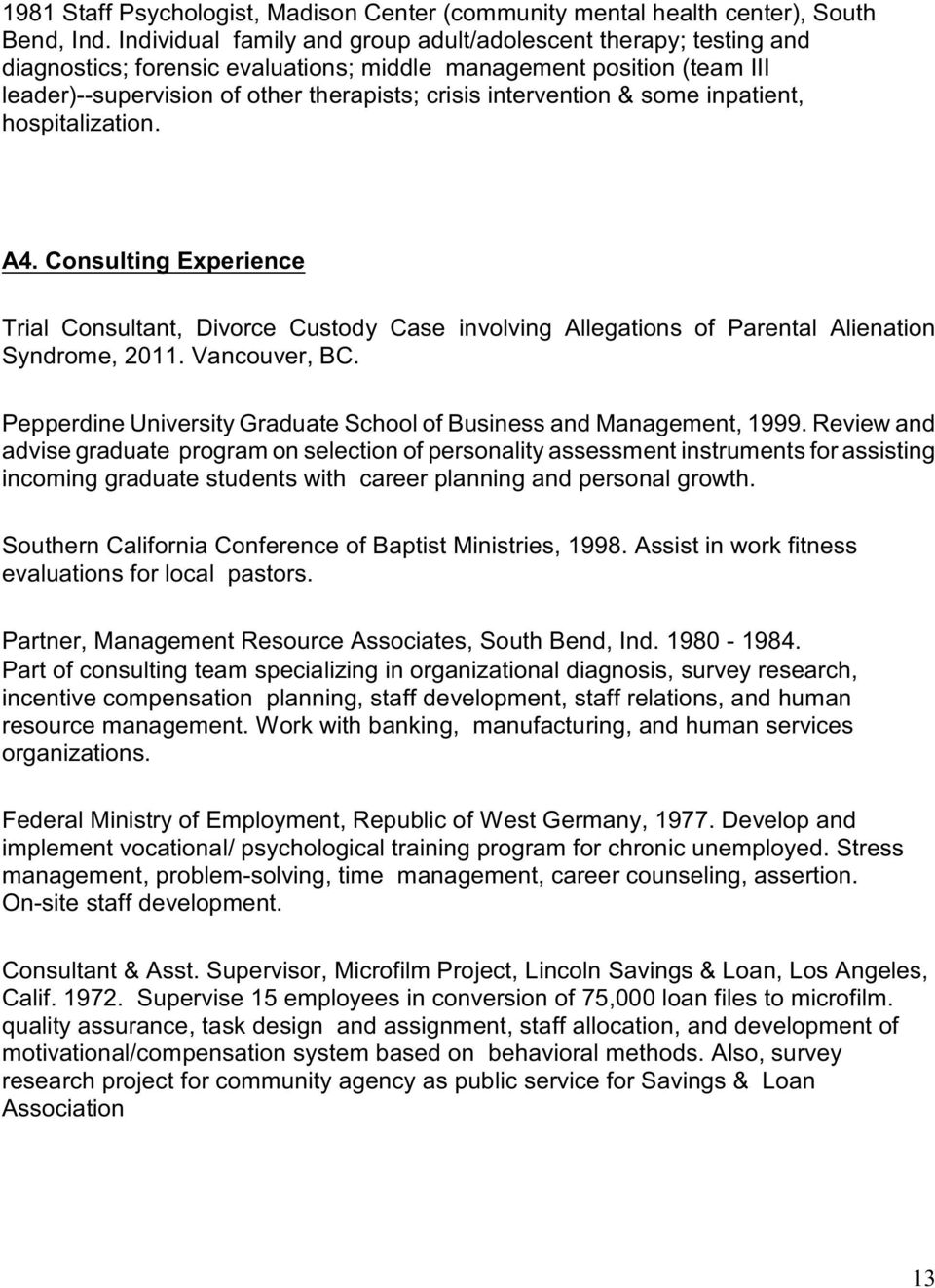 & some inpatient, hospitalization. A4. Consulting Experience Trial Consultant, Divorce Custody Case involving Allegations of Parental Alienation Syndrome, 2011. Vancouver, BC.