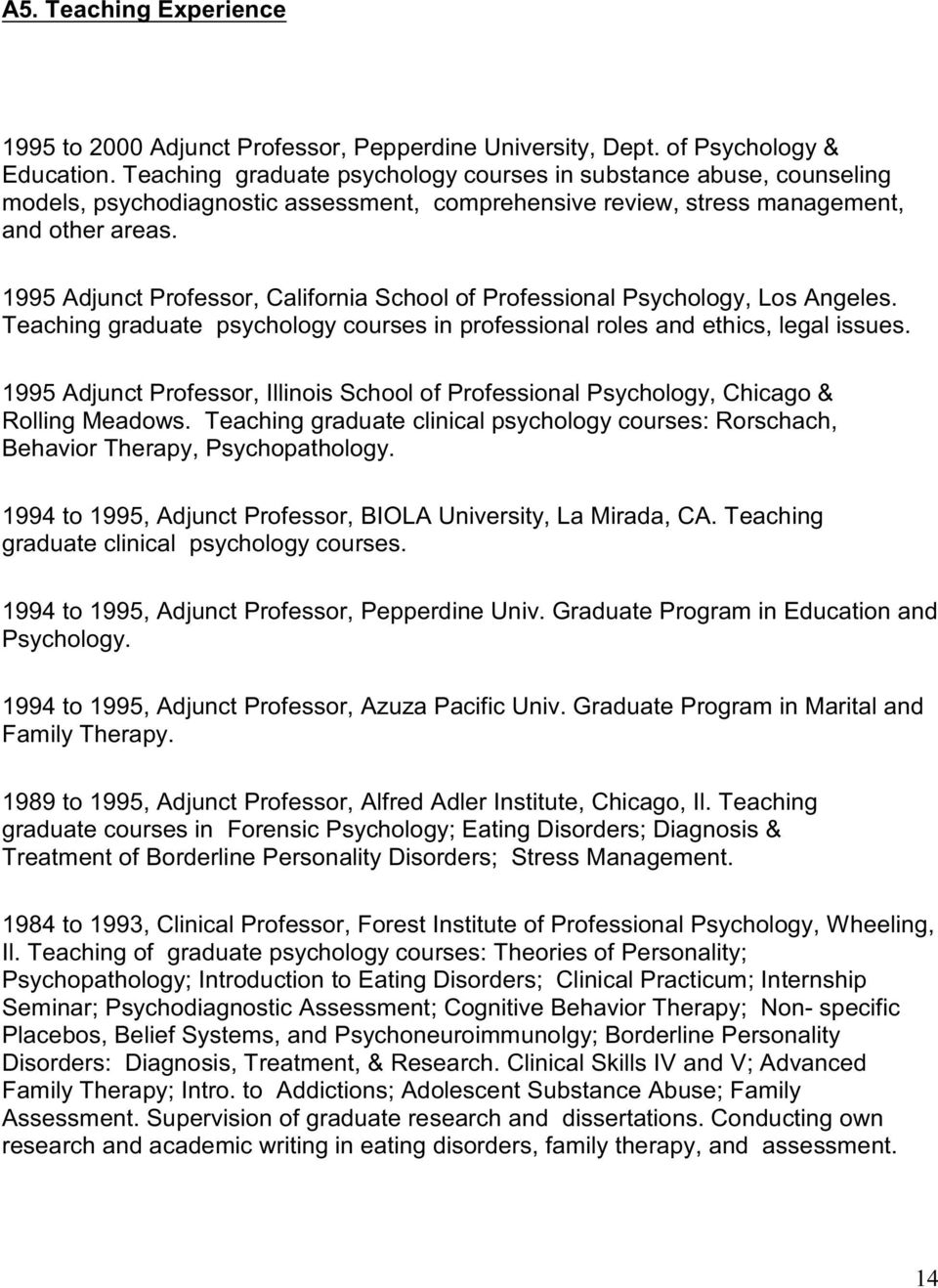 1995 Adjunct Professor, California School of Professional Psychology, Los Angeles. Teaching graduate psychology courses in professional roles and ethics, legal issues.