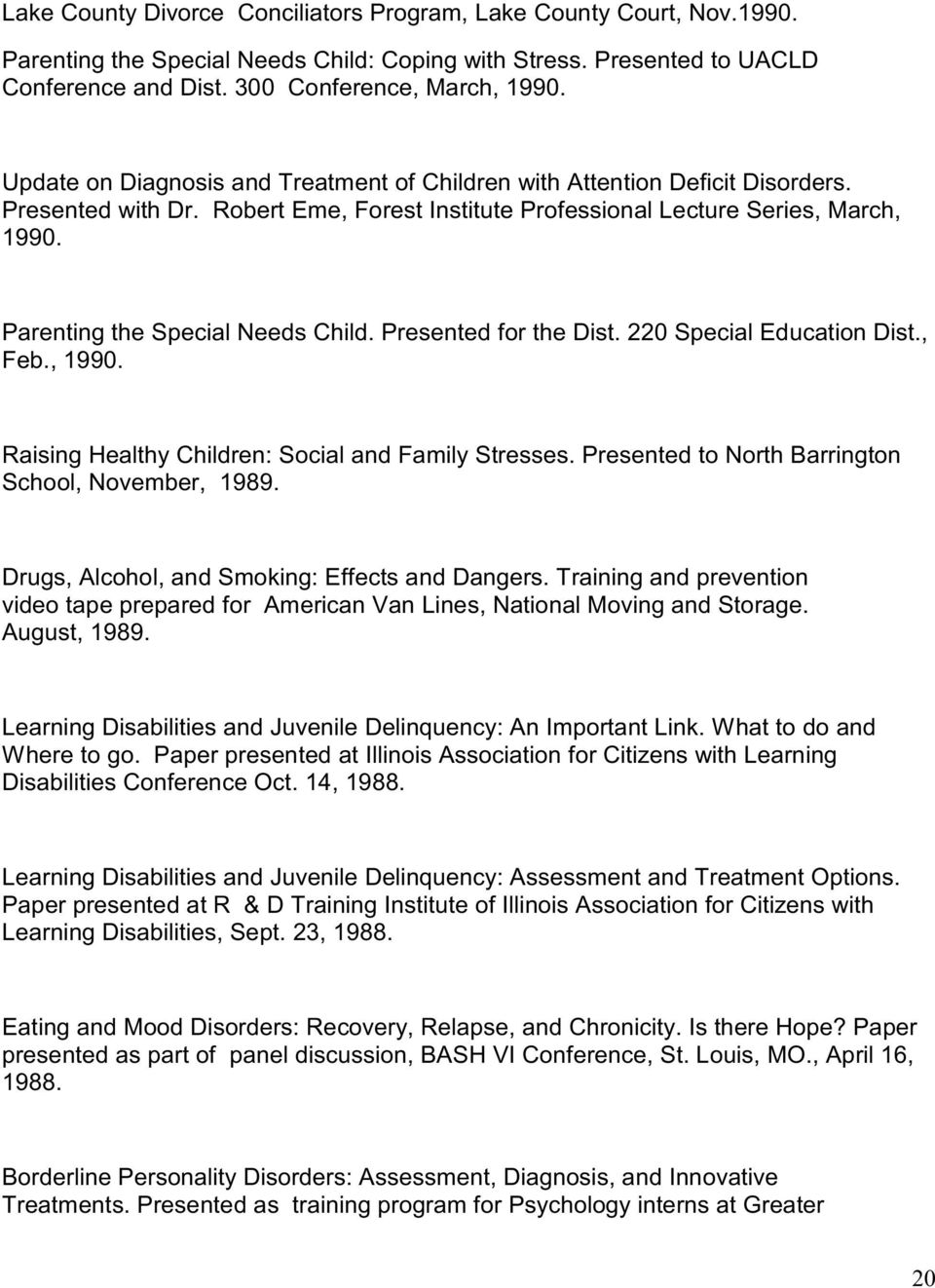 Parenting the Special Needs Child. Presented for the Dist. 220 Special Education Dist., Feb., 1990. Raising Healthy Children: Social and Family Stresses.