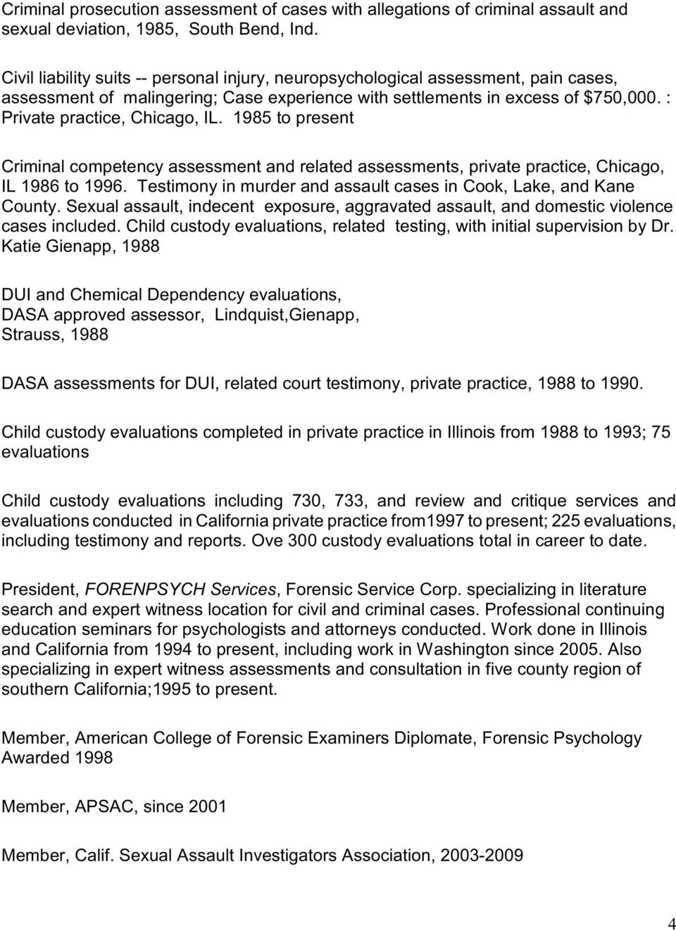 1985 to present Criminal competency assessment and related assessments, private practice, Chicago, IL 1986 to 1996. Testimony in murder and assault cases in Cook, Lake, and Kane County.