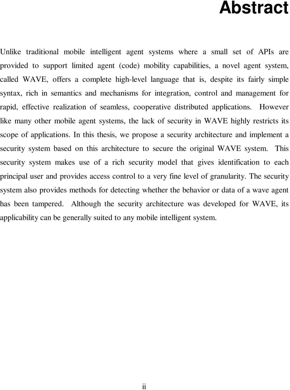 cooperative distributed applications. However like many other mobile agent systems, the lack of security in WAVE highly restricts its scope of applications.