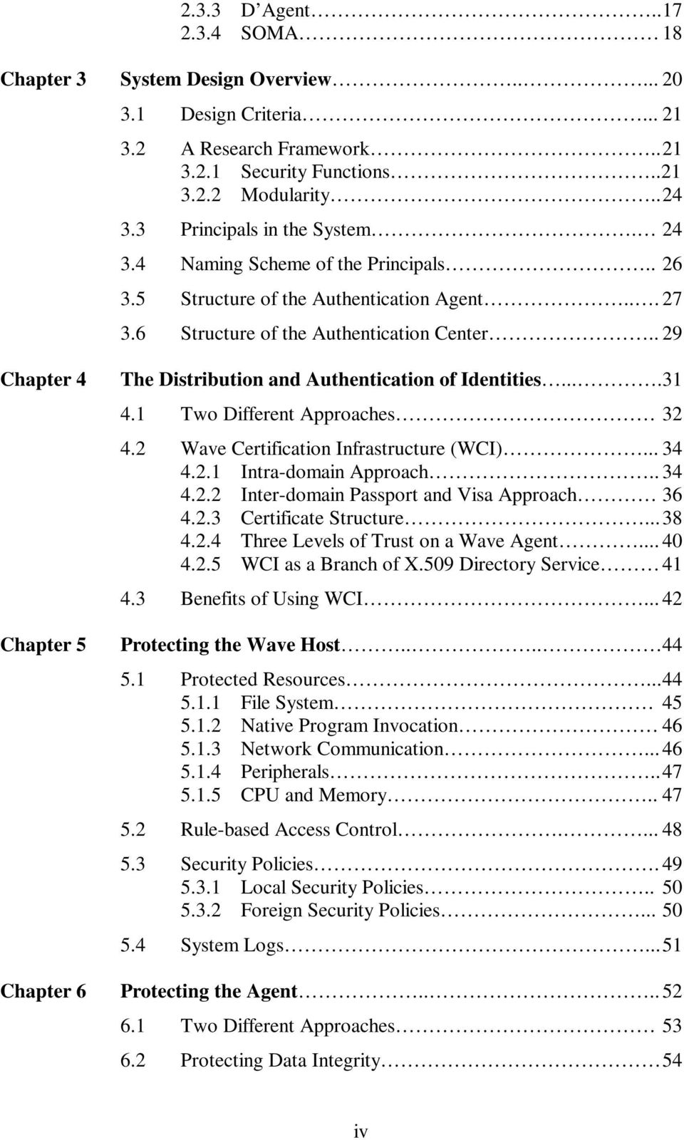 . 29 Chapter 4 Chapter 5 The Distribution and Authentication of Identities....31 4.1 Two Different Approaches 32 4.2 Wave Certification Infrastructure (WCI)... 34 4.2.1 Intra-domain Approach.. 34 4.2.2 Inter-domain Passport and Visa Approach 36 4.
