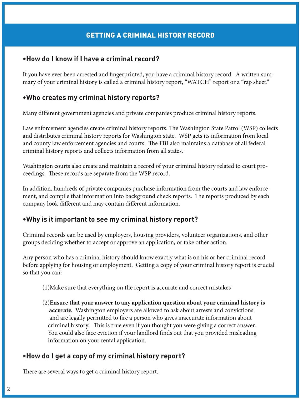 Many different government agencies and private companies produce criminal history reports. Law enforcement agencies create criminal history reports.