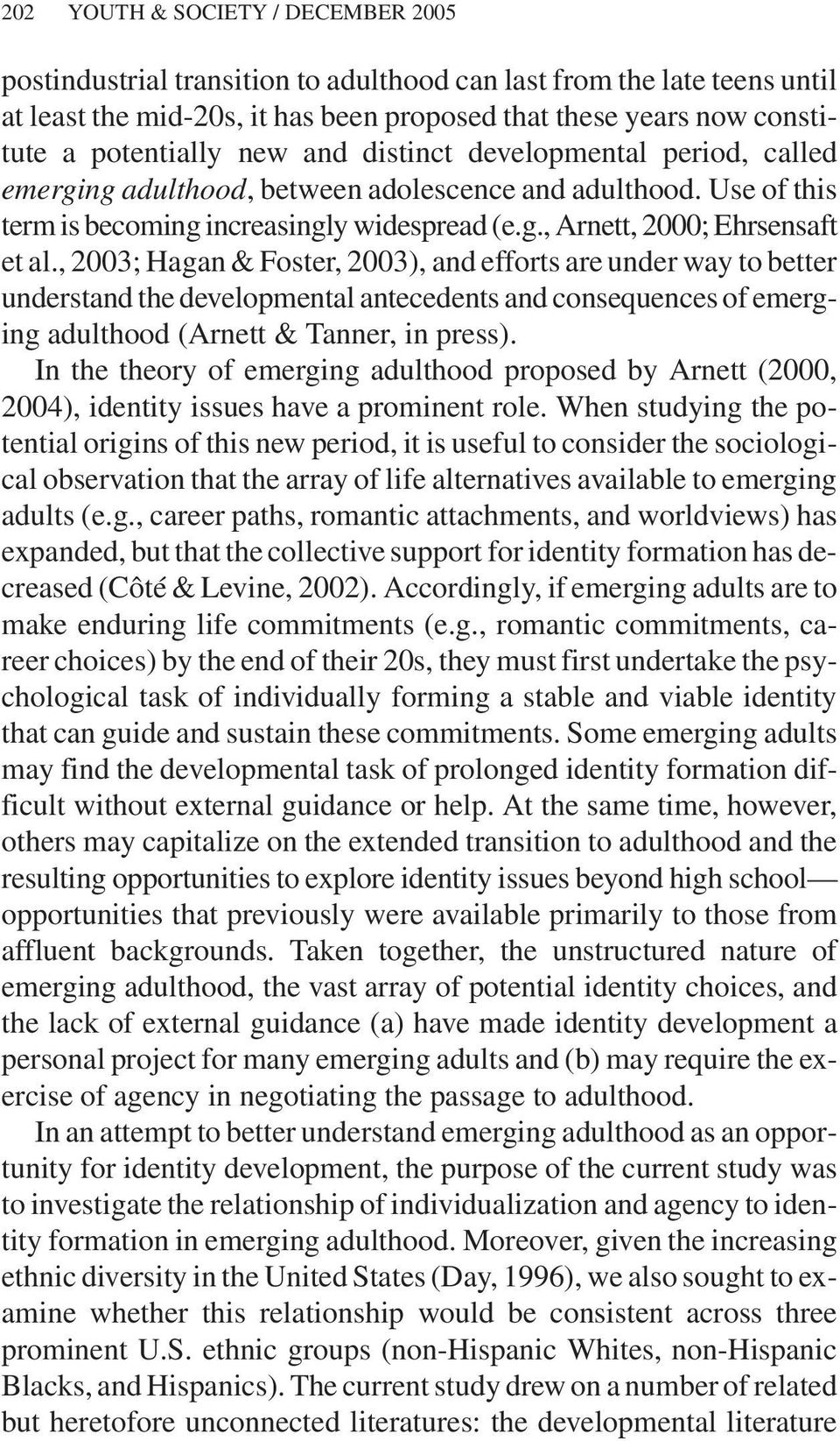 , 2003; Hagan & Foster, 2003), and efforts are under way to better understand the developmental antecedents and consequences of emerging adulthood (Arnett & Tanner, in press).