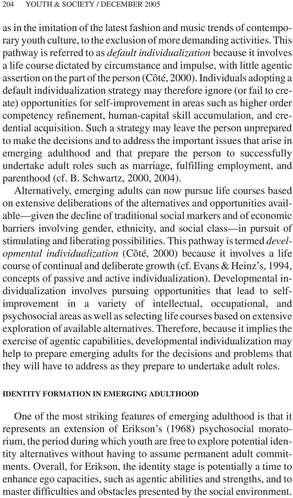 Individuals adopting a default individualization strategy may therefore ignore (or fail to create) opportunities for self-improvement in areas such as higher order competency refinement,