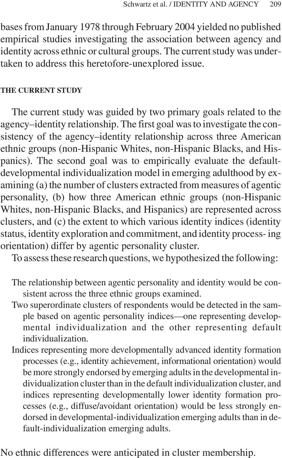 groups. The current study was undertaken to address this heretofore-unexplored issue. THE CURRENT STUDY The current study was guided by two primary goals related to the agency identity relationship.