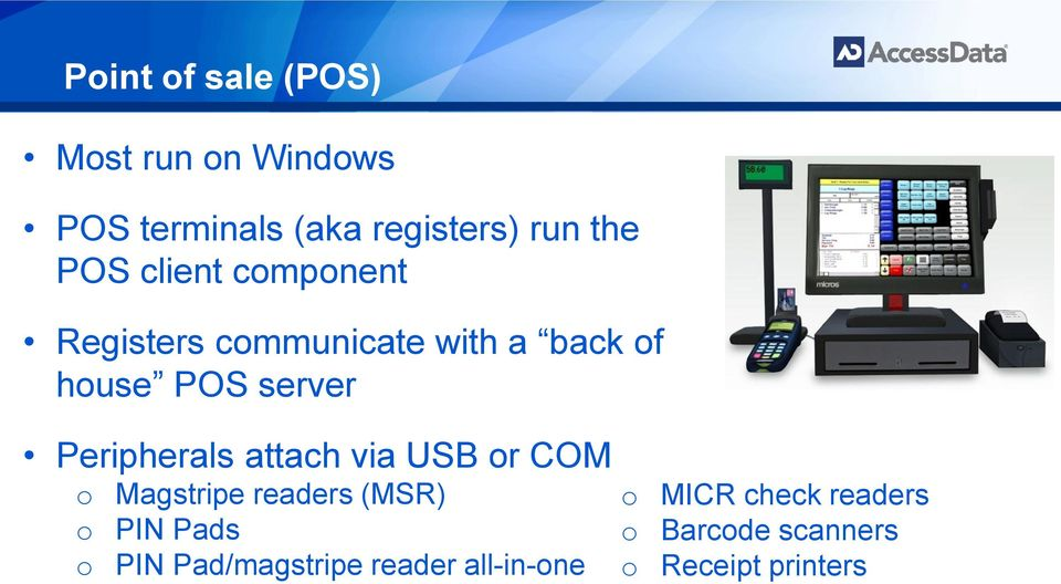 Peripherals attach via USB or COM o Magstripe readers (MSR) o PIN Pads o PIN