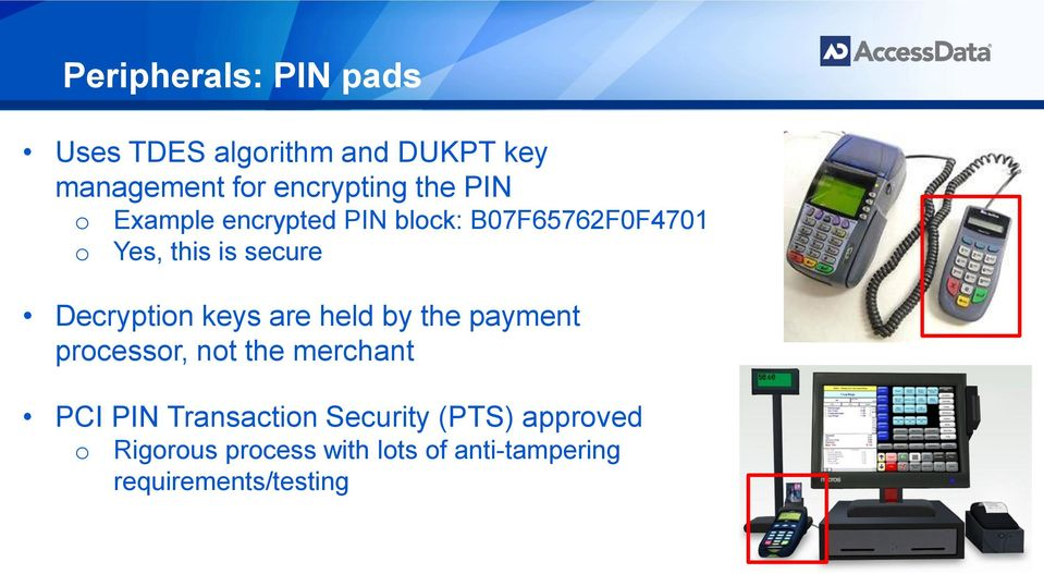 Decryption keys are held by the payment processor, not the merchant PCI PIN
