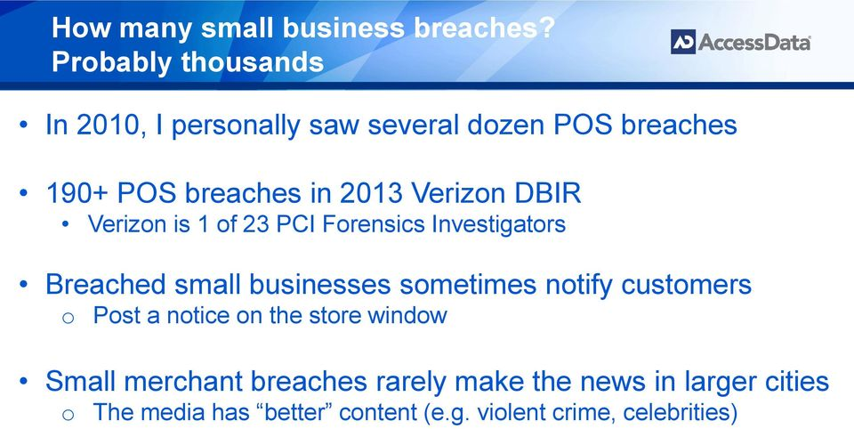 Verizon DBIR Verizon is 1 of 23 PCI Forensics Investigators Breached small businesses sometimes