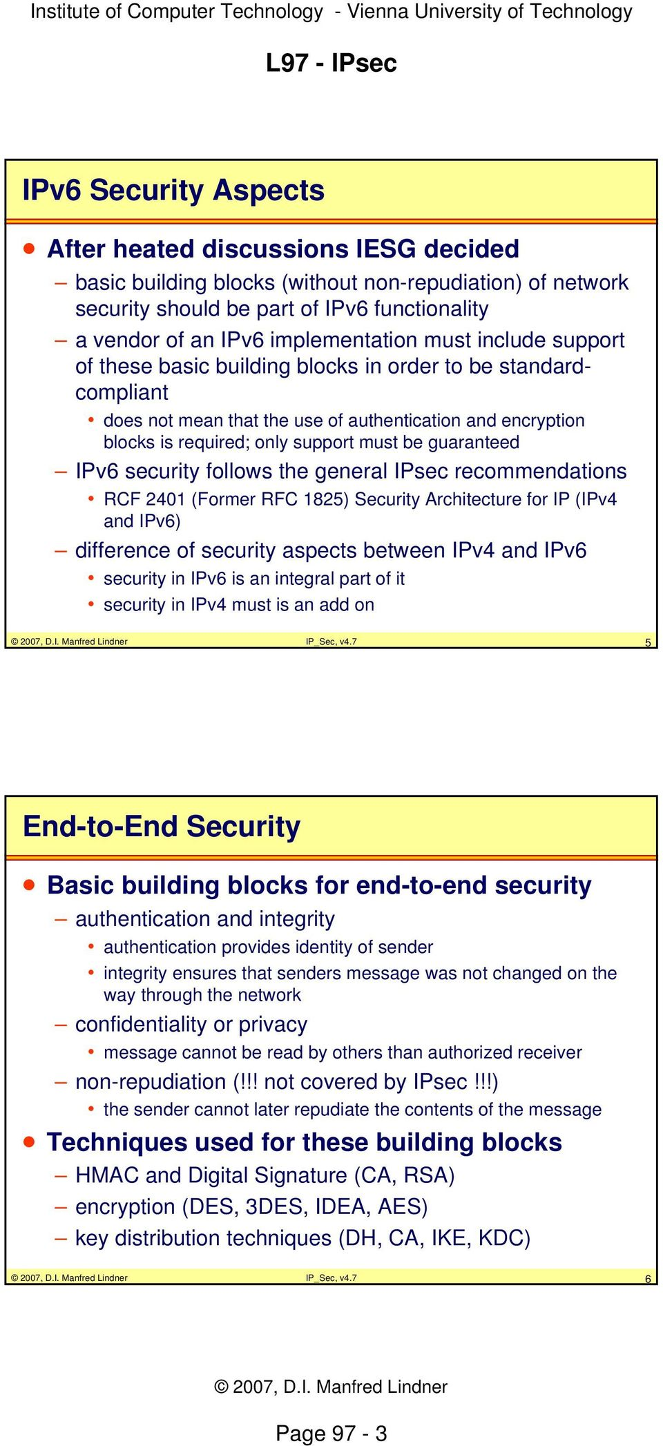 IPv6 security follows the general IPsec recommendations RCF 2401 (Former RFC 1825) Security Architecture for IP (IPv4 and IPv6) difference of security aspects between IPv4 and IPv6 security in IPv6