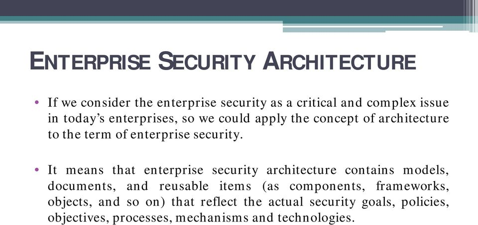 It means that enterprise security architecture contains models, documents, and reusable items (as components,
