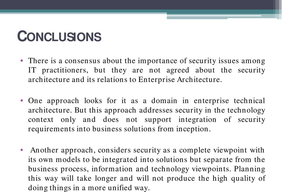 But this approach addresses security in the technology context only and does not support integration of security requirements into business solutions from inception.