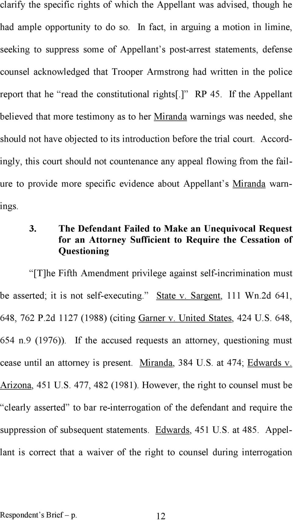 read the constitutional rights[.] RP 45. If the Appellant believed that more testimony as to her Miranda warnings was needed, she should not have objected to its introduction before the trial court.