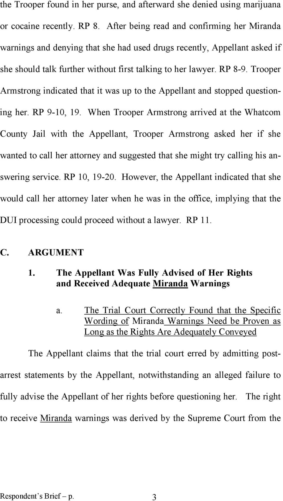 Trooper Armstrong indicated that it was up to the Appellant and stopped questioning her. RP 9-10, 19.