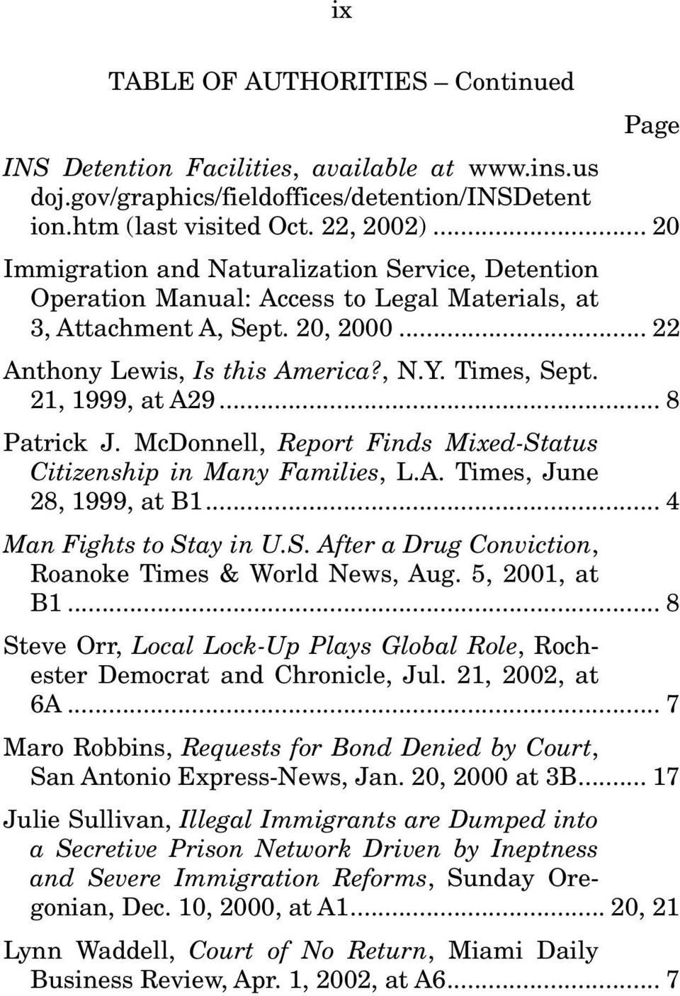 21, 1999, at A29... 8 Patrick J. McDonnell, Report Finds Mixed-Status Citizenship in Many Families, L.A. Times, June 28, 1999, at B1... 4 Man Fights to Stay in U.S. After a Drug Conviction, Roanoke Times & World News, Aug.