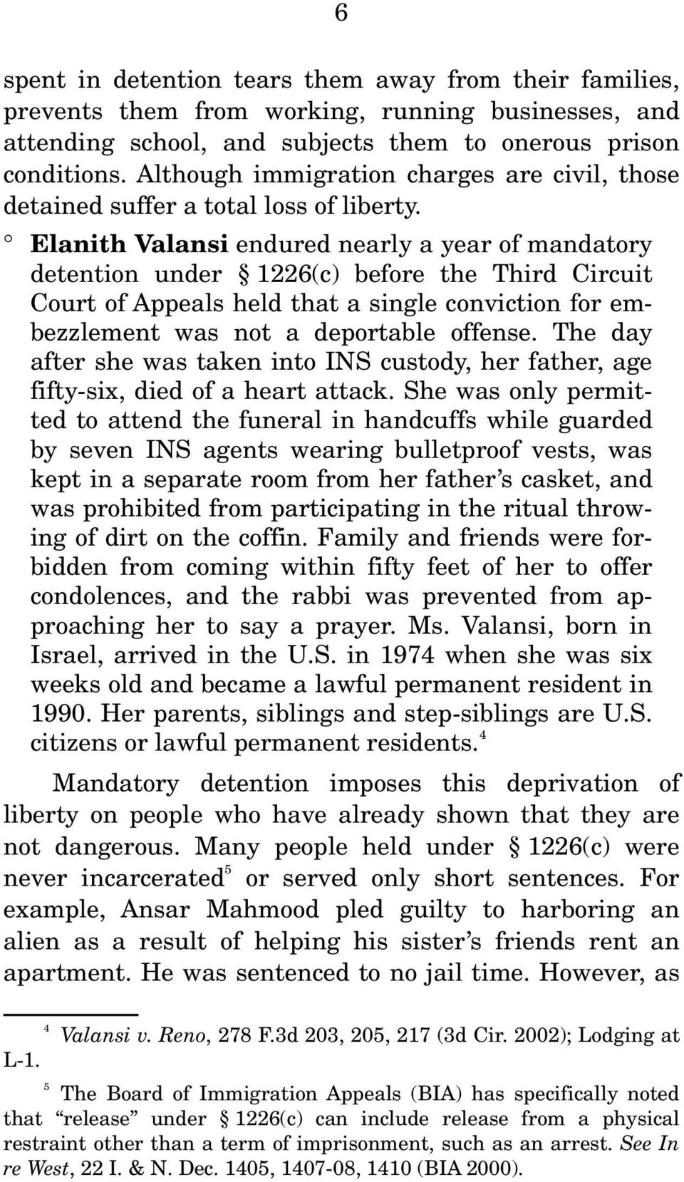 Elanith Valansi endured nearly a year of mandatory detention under 1226(c) before the Third Circuit Court of Appeals held that a single conviction for embezzlement was not a deportable offense.