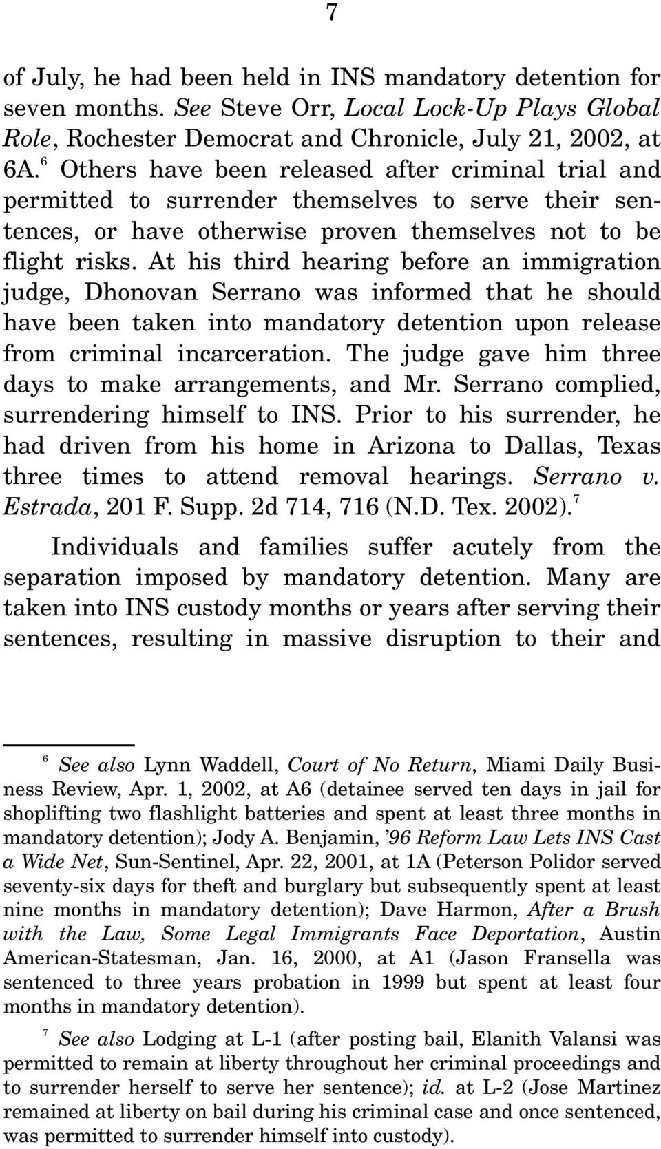 At his third hearing before an immigration judge, Dhonovan Serrano was informed that he should have been taken into mandatory detention upon release from criminal incarceration.