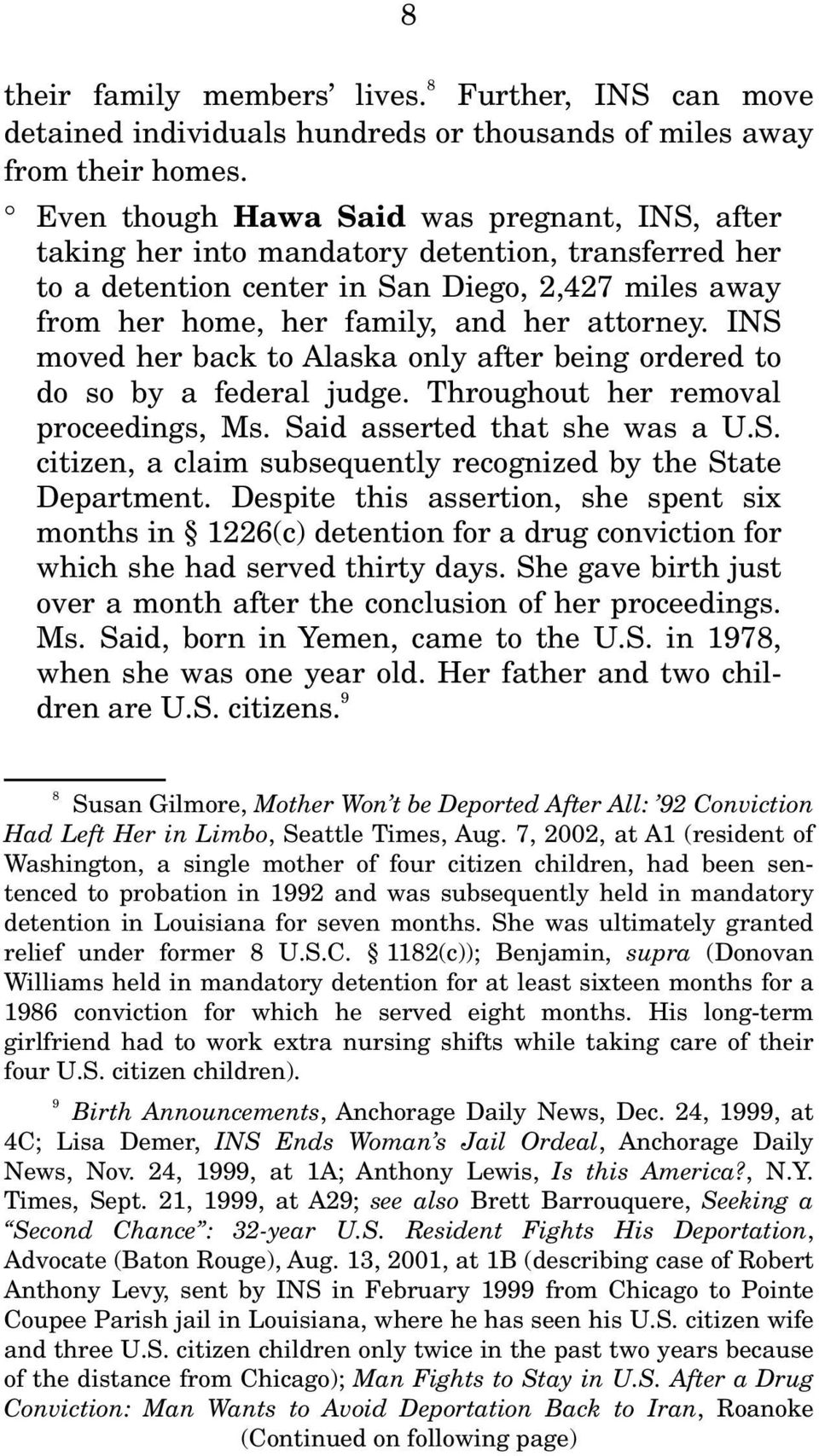 INS moved her back to Alaska only after being ordered to do so by a federal judge. Throughout her removal proceedings, Ms. Said asserted that she was a U.S. citizen, a claim subsequently recognized by the State Department.