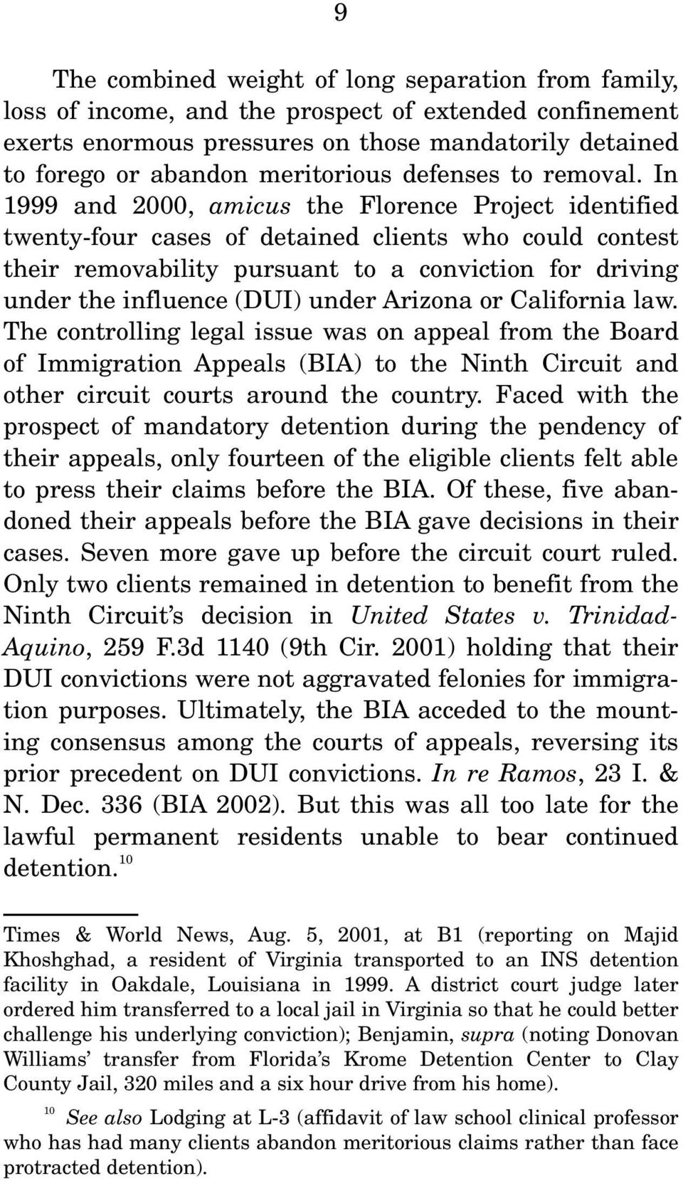 In 1999 and 2000, amicus the Florence Project identified twenty-four cases of detained clients who could contest their removability pursuant to a conviction for driving under the influence (DUI)
