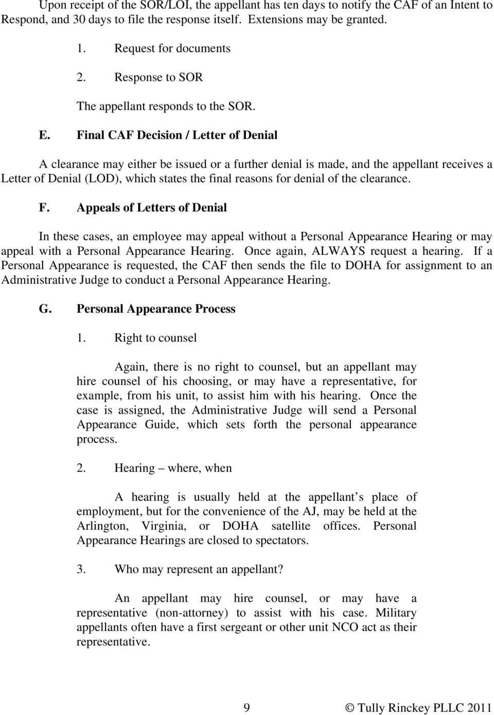 Final CAF Decision / Letter of Denial A clearance may either be issued or a further denial is made, and the appellant receives a Letter of Denial (LOD), which states the final reasons for denial of