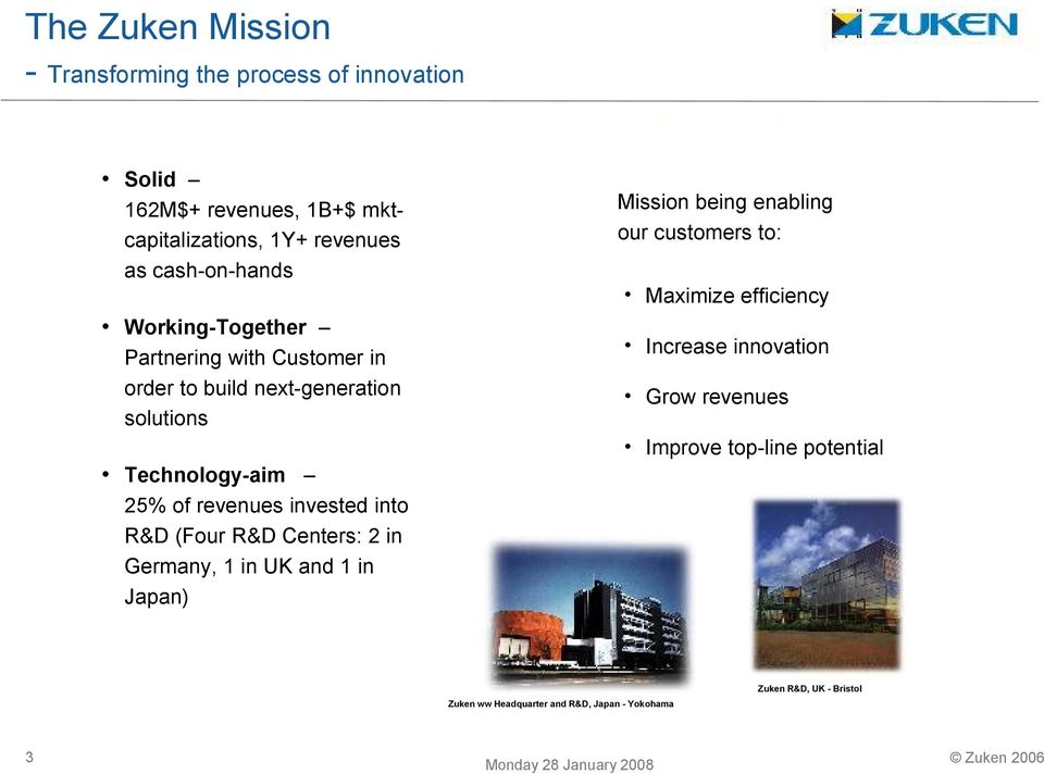 invested into R&D (Four R&D Centers: 2 in Germany, 1 in UK and 1 in Japan) Mission being enabling our customers to: Maximize