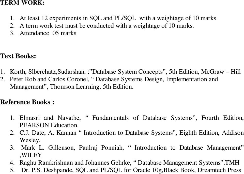 Peter Rob and Carlos Coronel, Database Systems Design, Implementation and Management, Thomson Learning, 5th Edition. Reference Books : 1.