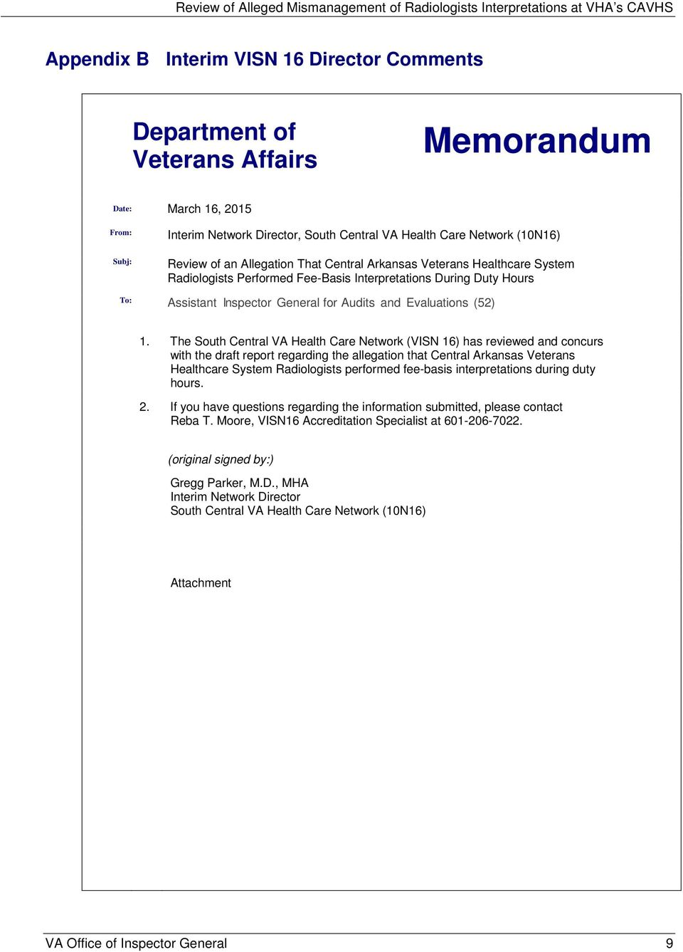 The South Central VA Health Care Network (VISN 16) has reviewed and concurs with the draft report regarding the allegation that Central Arkansas Veterans Healthcare System Radiologists performed
