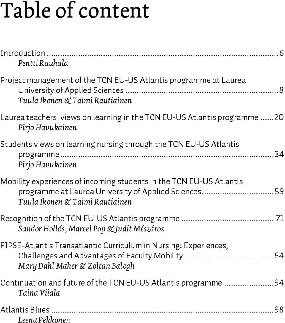 .. 20 PirjoeHavukainen Students views on learning nursing through the TCN EU-US Atlantis programme.