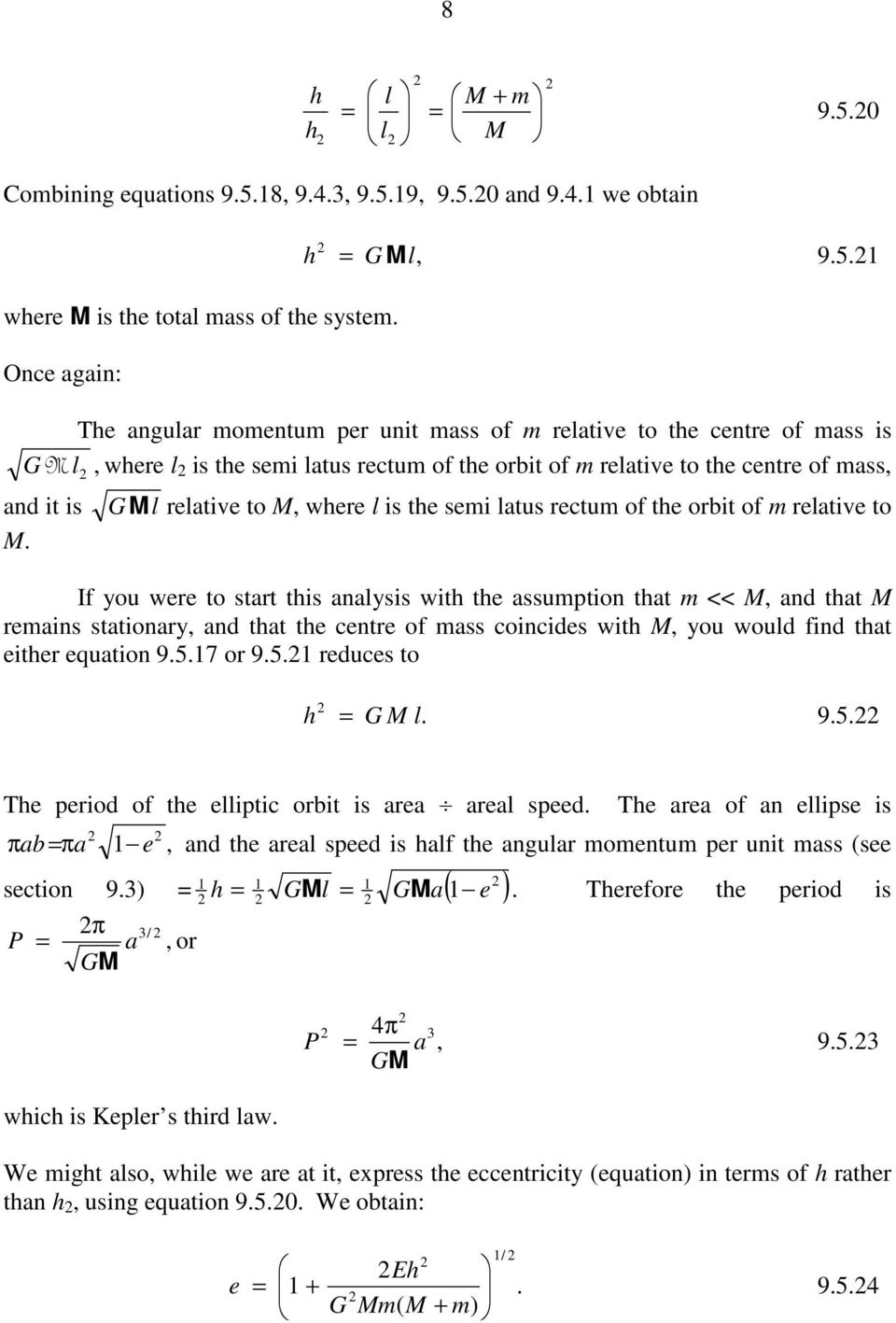 GMl elative to M, whee l is the semi latus ectum of the obit of m elative to If you wee to stat this analysis with the assumption that m << M, and that M emains stationay, and that the cente of mass