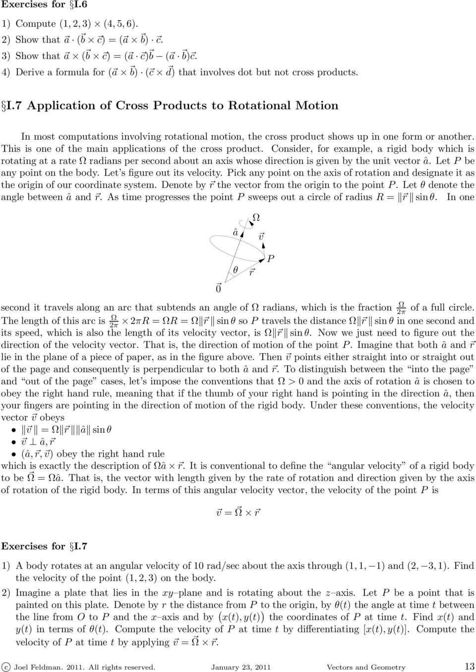 7 Application of Cross Products to Rotational Motion In most computations involving rotational motion, the cross product shows up in one form or another.