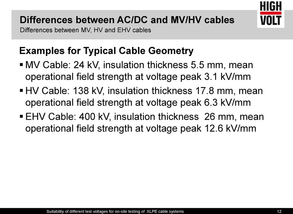 1 kv/mm HV Cable: 138 kv, insulation thickness 17.8 mm, mean operational field strength at voltage peak 6.