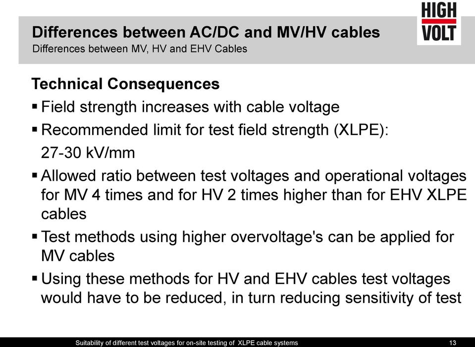 times higher than for EHV XLPE cables Test methods using higher overvoltage's can be applied for MV cables Using these methods for HV and EHV cables