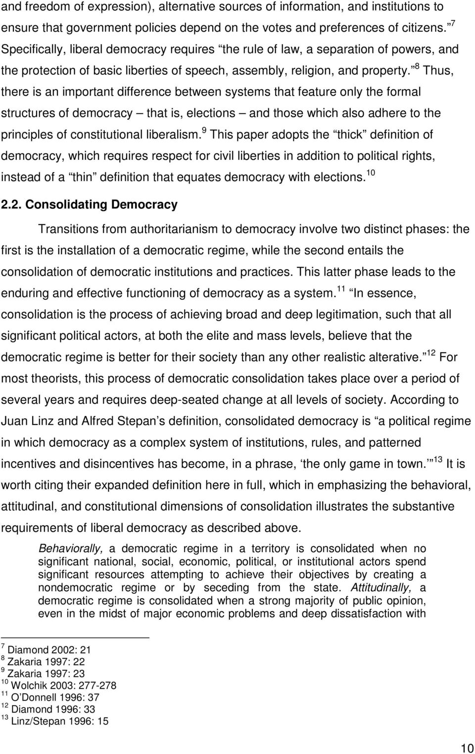 8 Thus, there is an important difference between systems that feature only the formal structures of democracy that is, elections and those which also adhere to the principles of constitutional