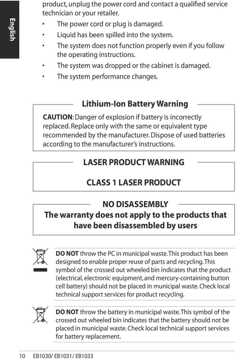Lithium-Ion Battery Warning CAUTION: Danger of explosion if battery is incorrectly replaced. Replace only with the same or equivalent type recommended by the manufacturer.