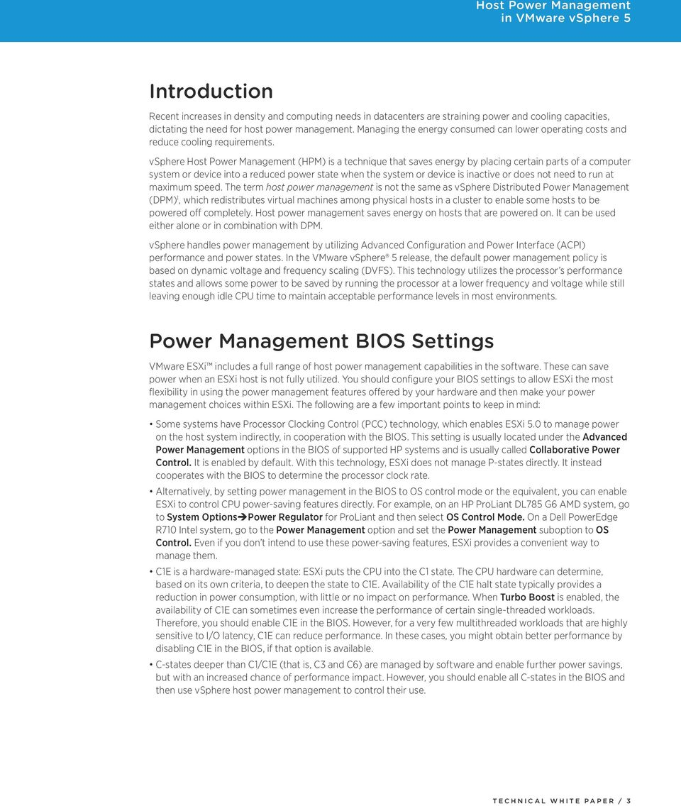 vsphere Host Power Management (HPM) is a technique that saves energy by placing certain parts of a computer system or device into a reduced power state when the system or device is inactive or does
