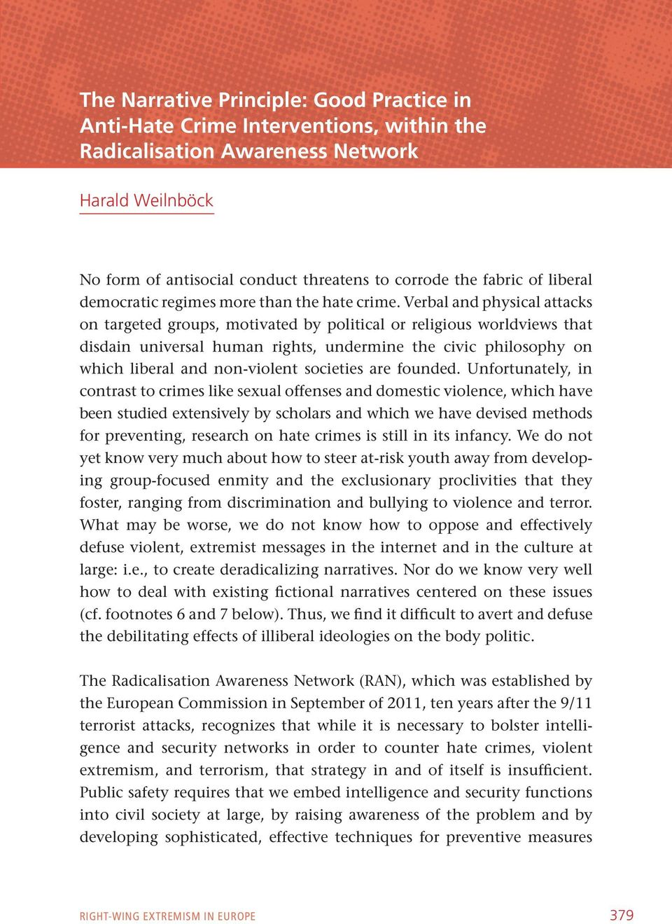 Verbal and physical attacks on targeted groups, motivated by political or religious worldviews that disdain universal human rights, undermine the civic philosophy on which liberal and non-violent