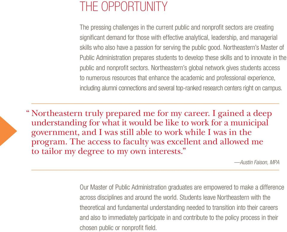 Northeastern s global network gives students access to numerous resources that enhance the academic and professional experience, including alumni connections and several top-ranked research centers