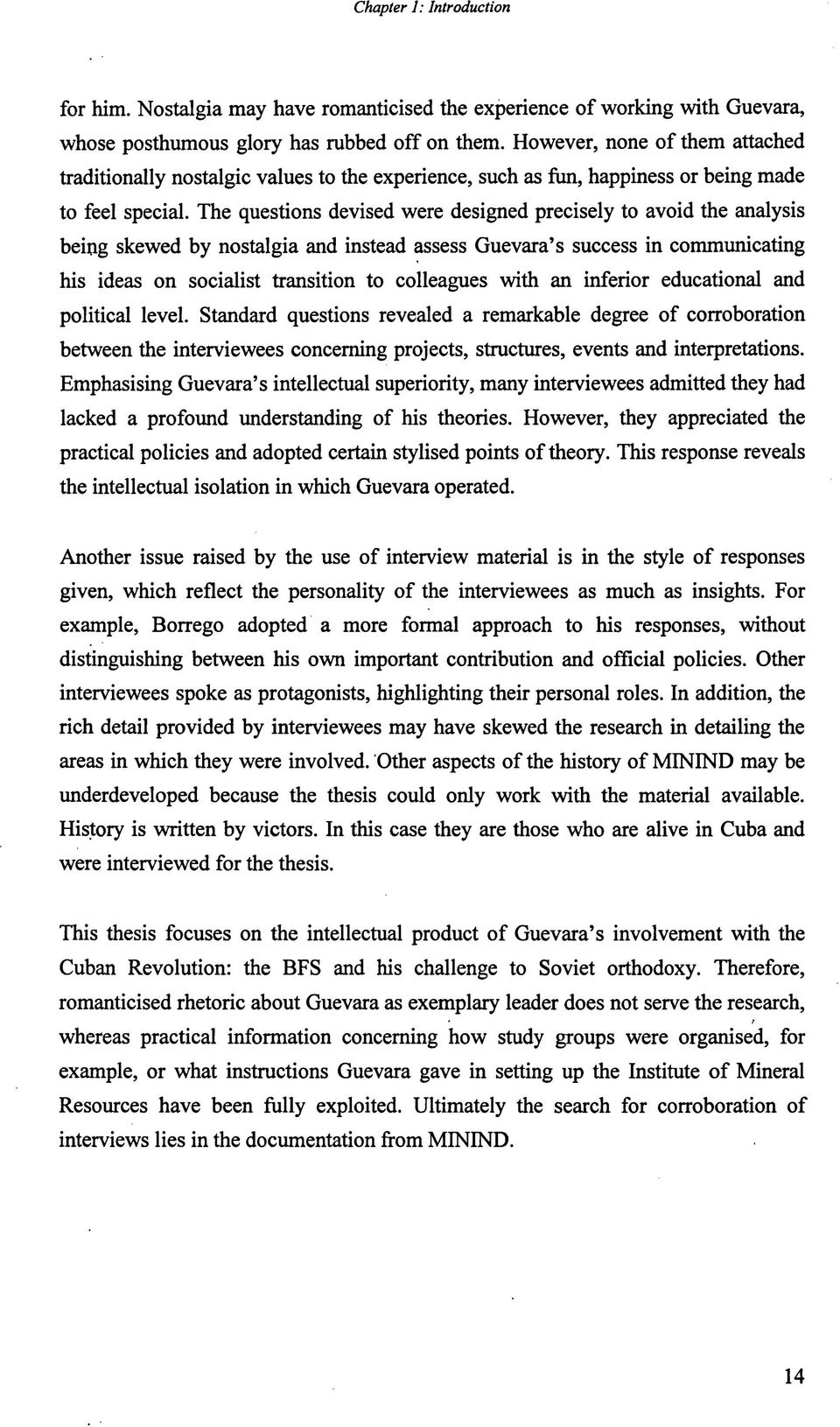 The questions devised were designed precisely to avoid the analysis being skewed by nostalgia and instead assess Guevara s success in communicating his ideas on socialist transition to colleagues