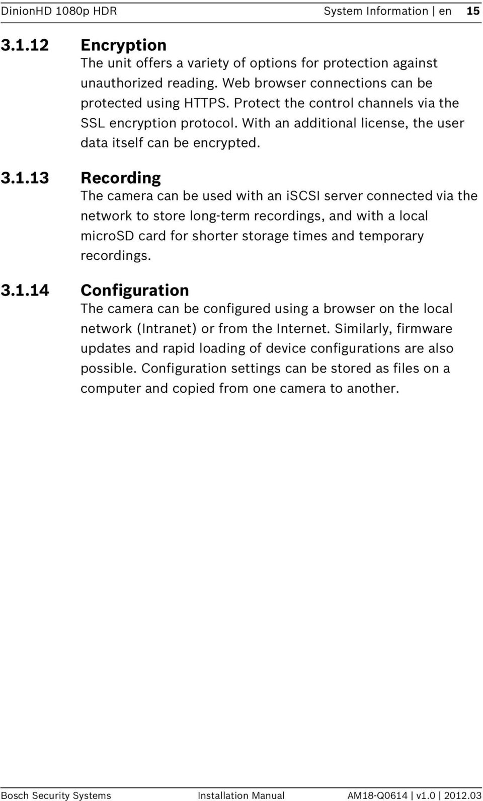 13 Recording The camera can be used with an iscsi server connected via the network to store long-term recordings, and with a local microsd card for shorter storage times and temporary recordings. 3.1.14 Configuration The camera can be configured using a browser on the local network (Intranet) or from the Internet.
