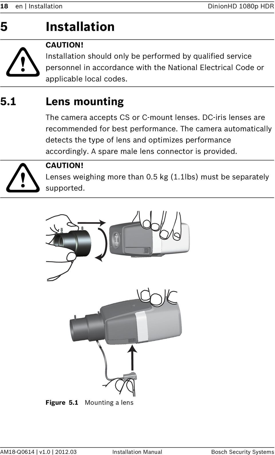 1 Lens mounting The camera accepts CS or C-mount lenses. DC-iris lenses are recommended for best performance.