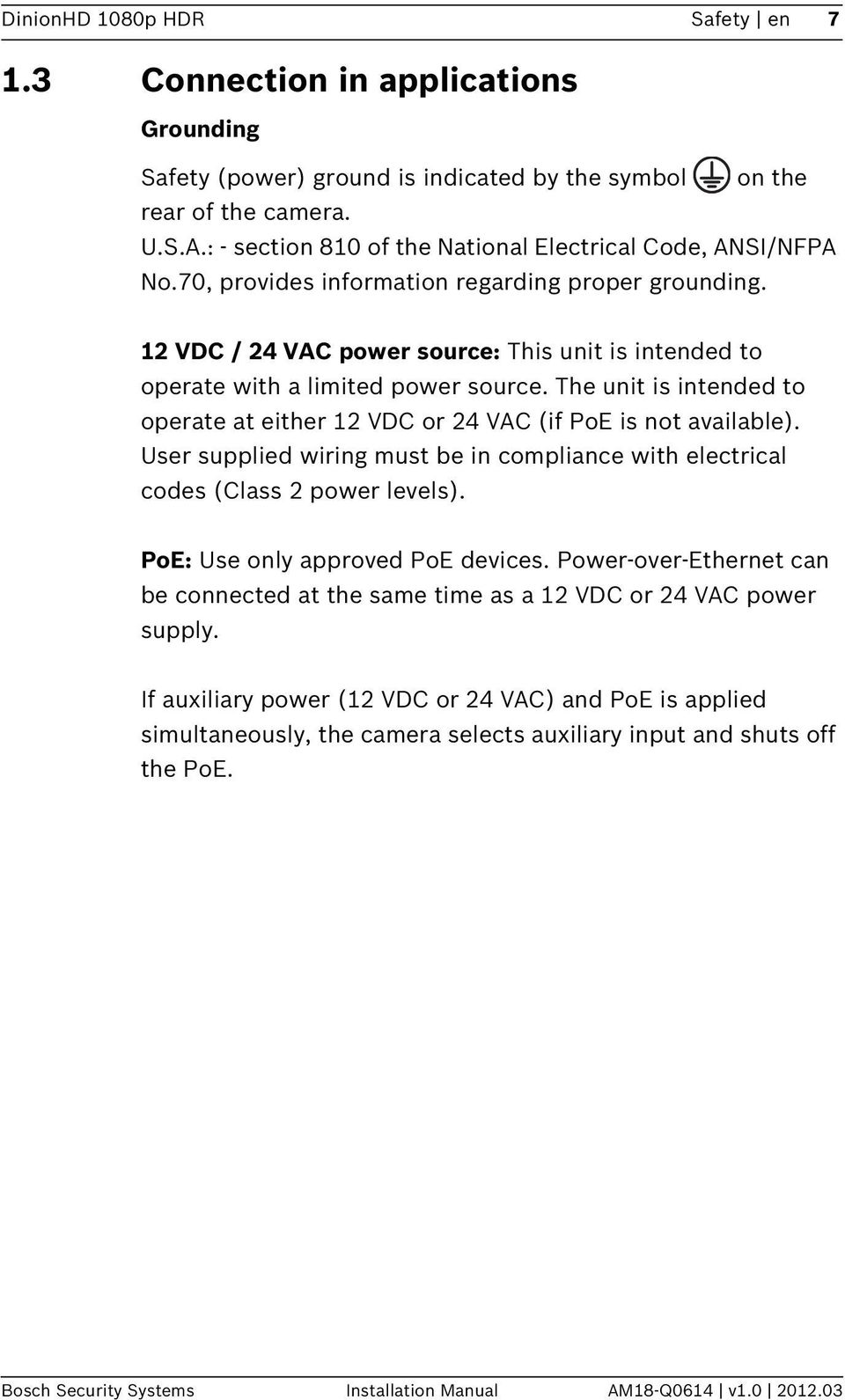 12 VDC / 24 VAC power source: This unit is intended to operate with a limited power source. The unit is intended to operate at either 12 VDC or 24 VAC (if PoE is not available).