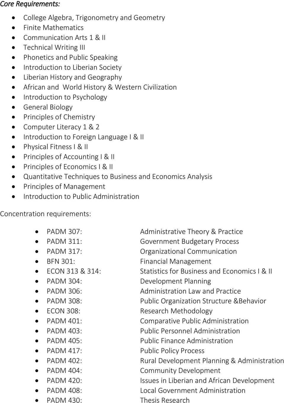 Language I & II Physical Fitness I & II Principles of Accounting I & II Principles of Economics I & II Quantitative Techniques to Business and Economics Analysis Principles of Management Introduction