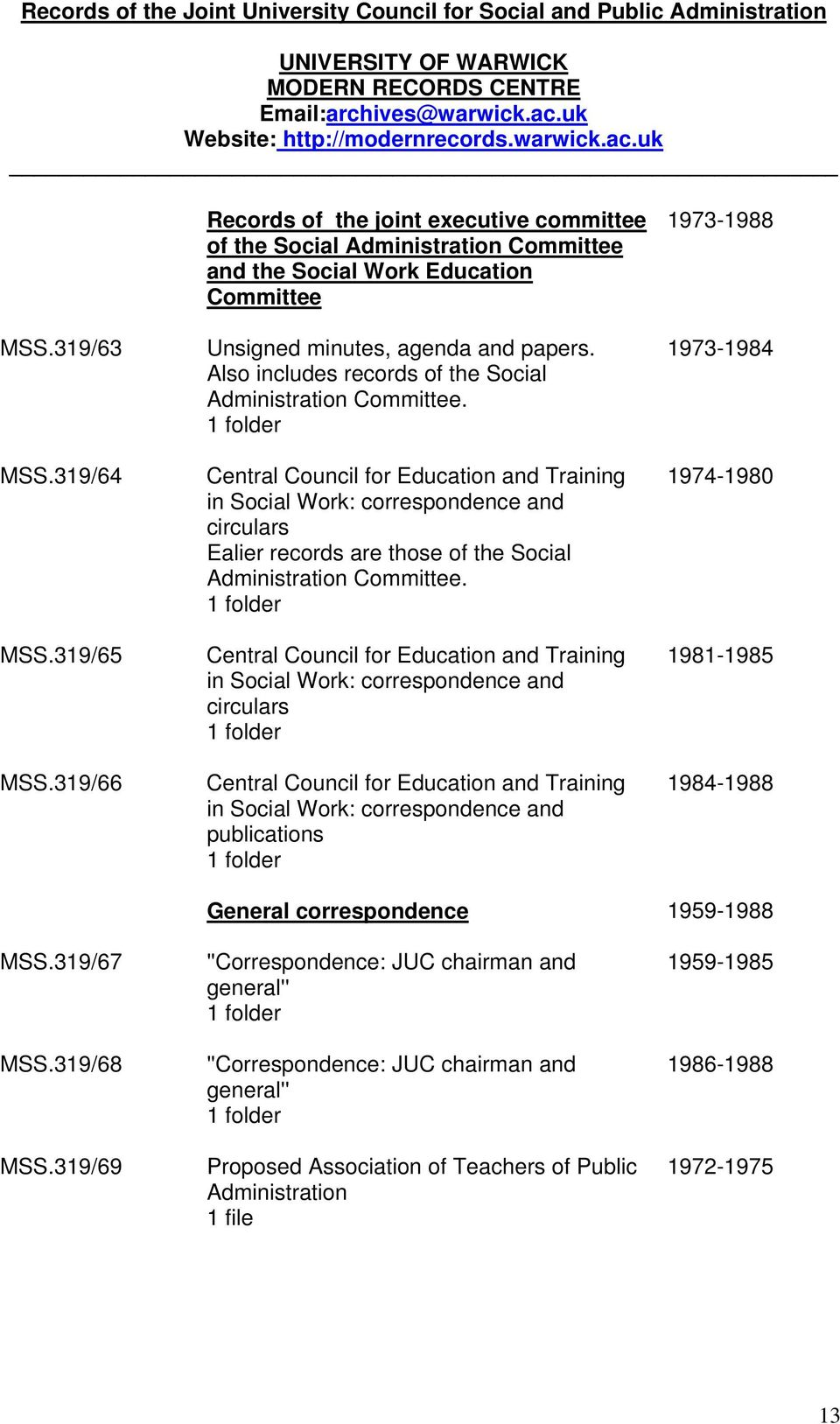 Central Council for Education and Training in Social Work: correspondence and circulars Ealier records are those of the Social Administration Committee.
